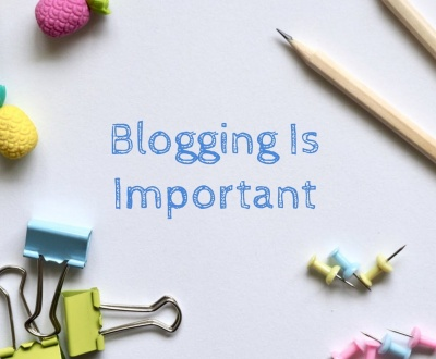 Why Blogging Is Important For Your Business?